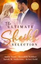 The Ultimate Sheikh Selection/Defying her Desert Duty/A Sheikh to Capture Her Heart/A Surprise for the Sheikh/The Sheikh's Secret Heir ebook by Meredith Webber, Annie West, Sarah M. Anderson,...
