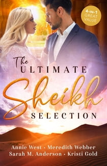 The Ultimate Sheikh Selection/Defying her Desert Duty/A Sheikh to Capture Her Heart/A Surprise for the Sheikh/The Sheikh's Secret Heir eBook by Meredith Webber, Annie West, Sarah M. Anderson, KRISTI GOLD