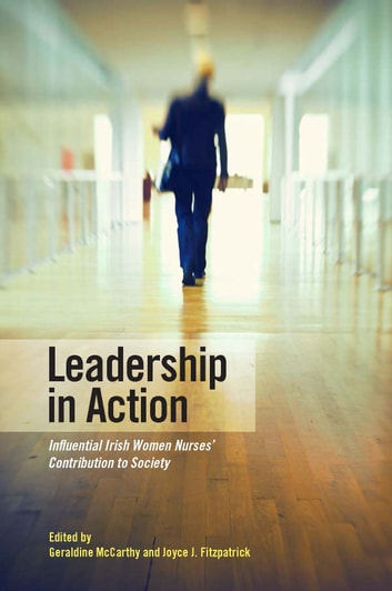 Leadership in Action: Influential Irish Women Nurses' Contribution to Society ebook by