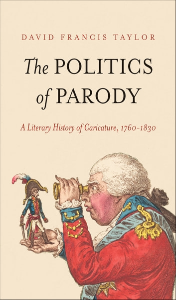The Politics of Parody - A Literary History of Caricature, 1760-1830 eBook by David Francis Taylor