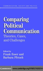 Comparing Political Communication ebook by Esser, Frank
