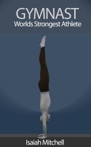 Gymnast. Worlds Strongest Athlete. BOOK 4: Parallel Bar Skills ebook by Aaron Chase