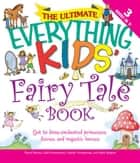 The Ultimate Everything Kids' Fairy Tale Book: Get to know enchanted princesses, fairies, and majestic horses ebook by Charles Timmerman