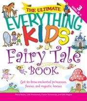 The Ultimate Everything Kids' Fairy Tale Book: Get to know enchanted princesses, fairies, and majestic horses - Get to know enchanted princesses, fairies, and majestic horses ebook by Charles Timmerman