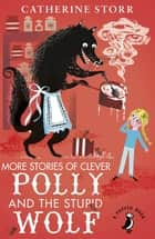 More Stories of Clever Polly and the Stupid Wolf ebook by Catherine Storr