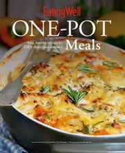 EatingWell One-Pot Meals: Easy, Healthy Recipes for 100+ Delicious Dinners (EatingWell) ebook by Jessie Price,The Editors of EatingWell