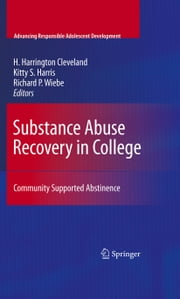 Substance Abuse Recovery in College - Community Supported Abstinence ebook by H. Harrington Cleveland,Kitty S. Harris,Richard P. Wiebe