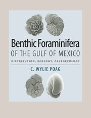 Benthic Foraminifera of the Gulf of Mexico - Distribution, Ecology, Paleoecology ebook by C. Wylie Poag