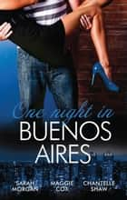One Night In...Buenos Aires - 3 Book Box Set, Volume 3 ebook by Sarah Morgan, Maggie Cox, Chantelle Shaw