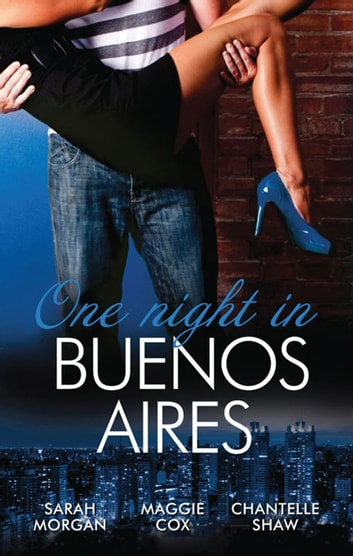 One Night In...Buenos Aires - 3 Book Box Set, Volume 3 ebook by Sarah Morgan,Chantelle Shaw,MAGGIE COX