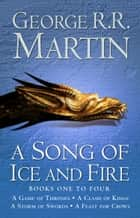 A Game of Thrones: The Story Continues Books 1-4: A Game of Thrones, A Clash of Kings, A Storm of Swords, A Feast for Crows (A Song of Ice and Fire) ebook by George R.R. Martin