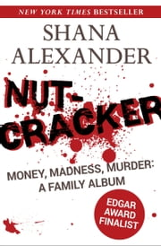Nutcracker - Money, Madness, Murder: A Family Album ebook by Shana Alexander