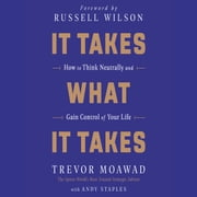 It Takes What It Takes - How to Think Neutrally and Gain Control of Your Life audiobook by Trevor Moawad, Andy Staples