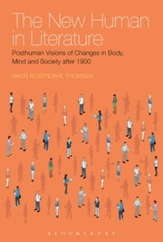 The New Human in Literature - Posthuman Visions of Changes in Body, Mind and Society after 1900 ebook by Dr Mads Rosendahl Thomsen