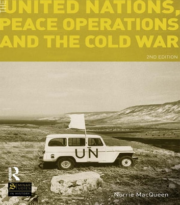 The United Nations, Peace Operations and the Cold War ebook by Norrie MacQueen