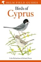 Birds of Cyprus ebook by Colin Richardson, Richard Porter