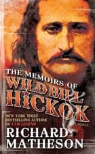 The Memoirs of Wild Bill Hickok ebook by Richard Matheson