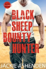 Black Sheep Bounty Hunter - Texas Bounty, #6 ebook by Jackie Ashenden