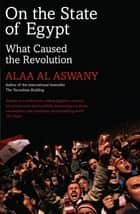 On the State of Egypt - What Caused the Revolution ebook by Alaa Al Aswany