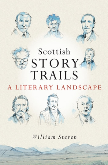 Scottish Storytrails - A Literary Landscape ebook by William Steven