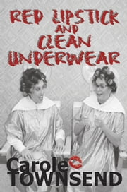 Red Lipstick and Clean Underwear ebook by Carole Townsend