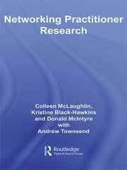 Networking Practitioner Research ebook by Colleen McLaughlin,Kristine Black-Hawkins,Donald McIntyre,Andrew Townsend