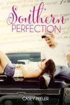 Southern Perfection ebook by Casey Peeler