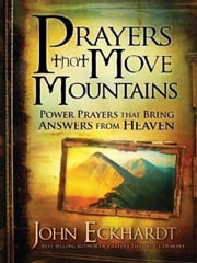 Prayers that Move Mountains - Powerful Prayers that Bring Answers from Heaven ebook by John Eckhardt