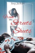 From the Street to the Sheets: II ebook by Tony Jackson