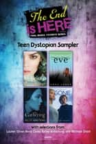 The End Is Here: Teen Dystopian Sampler ebook by Lauren Oliver, Anna Carey, Michael Grant