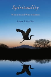 Spirituality - What It Is and Why It Matters ebook by Roger S. Gottlieb