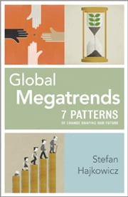 Global Megatrends - Seven Patterns of Change Shaping Our Future ebook by Stefan Hajkowicz