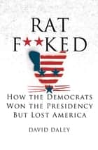 Ratf**ked: The True Story Behind the Secret Plan to Steal America's Democracy ebook by David Daley