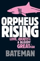Orpheus Rising ebook by Bateman
