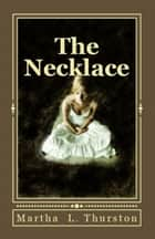The Necklace ebook by Martha L. Thurston
