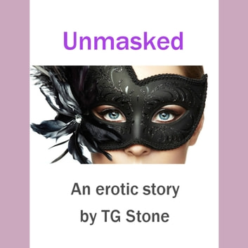 Unmasked - An Erotic Story by TG Stone audiobook by TG Stone