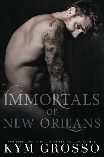 Immortals of New Orleans Boxset (Books 5-7) ebook by Kym Grosso