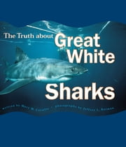 The Truth About Great White Sharks ebook by Mary M. Cerullo,Jeffrey L. Rotman