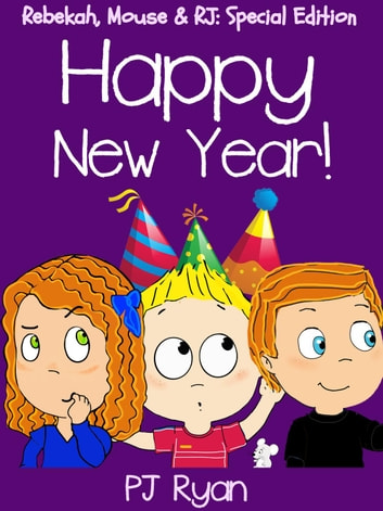 Happy New Year! (Rebekah, Mouse & RJ: Special Edition) ebook by PJ Ryan