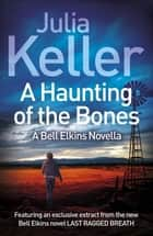 A Haunting of the Bones (A Bell Elkins Novella) - An unmissable thriller of small-town America ebook by Julia Keller