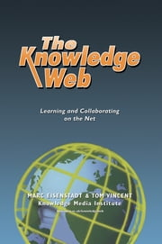 The Knowledge Web - Learning and Collaborating on the Net ebook by Eisenstadt, Marc,Vincent, Tom