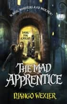 The Mad Apprentice ebook by Django Wexler