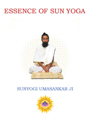 Essence of Sun Yoga ebook by Sunyogi Umasankar JI