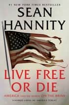 Live Free Or Die - America (and the World) on the Brink ebook by Sean Hannity