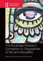 The Routledge Research Companion to Geographies of Sex and Sexualities ebook by Gavin Brown,Kath Browne