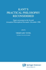Kant's Practical Philosophy Reconsidered - Papers presented at the Seventh Jerusalem Philosophical Encounter, December 1986 ebook by Yןirmiyahu Yovel
