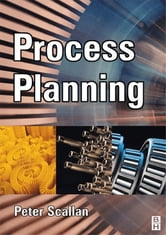 Process Planning - The design/manufacture interface ebook by Peter Scallan