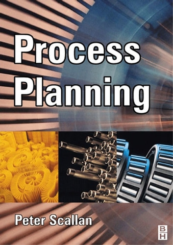 Process Planning - The Design/Manufacture Interface ebook by Peter Scallan, BSc, MSc