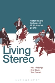 Living Stereo - Histories and Cultures of Multichannel Sound ebook by Paul Théberge,Kyle Devine,Tom Everrett