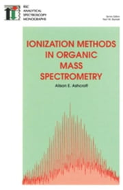 Ionization Methods in Organic Mass Spectrometry ebook by Ashcroft, Alison E